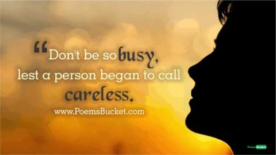 Don't Be So Busy Lest A Person - Life Quotes