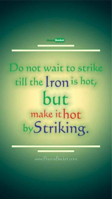 Do Not Wait To Strike - Motivational Quotes