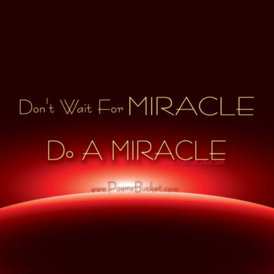 Don't Wait For A Miracle - Motivational Quotes