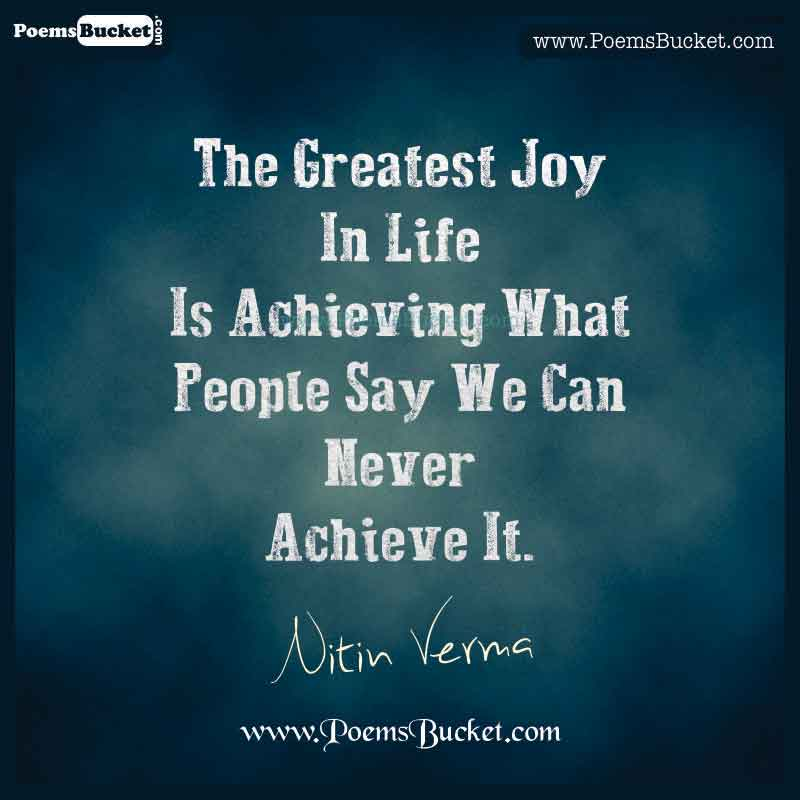 The Greatest Joy In Life Is Achieving - Thought