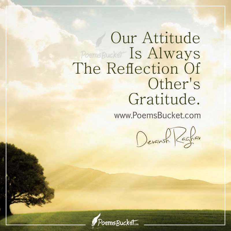 Our Attitude Is Always The Reflection Of