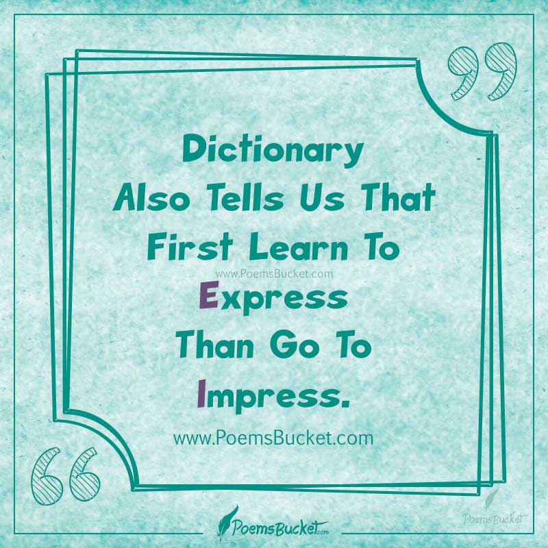 First Learn To Express Than Go To Impress – Life Quote